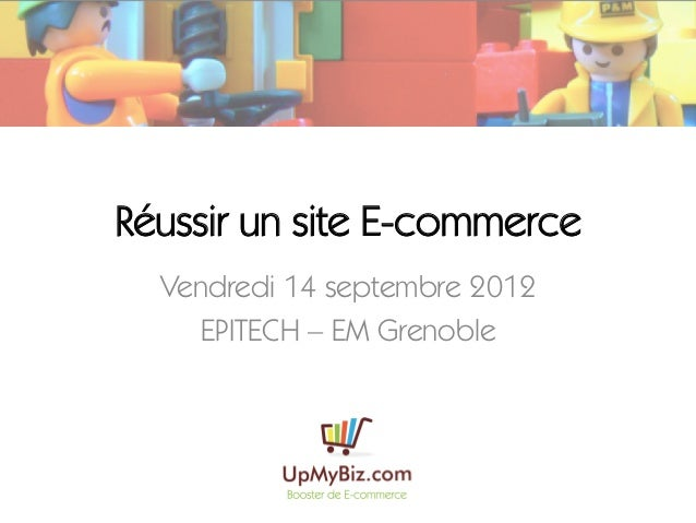 Réussir un site E-commerce  Vendredi 14 septembre 2012     EPITECH – EM Grenoble