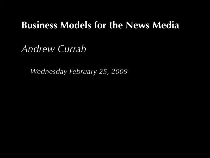 Business Models for the News Media  Andrew Currah   Wednesday February 25, 2009
