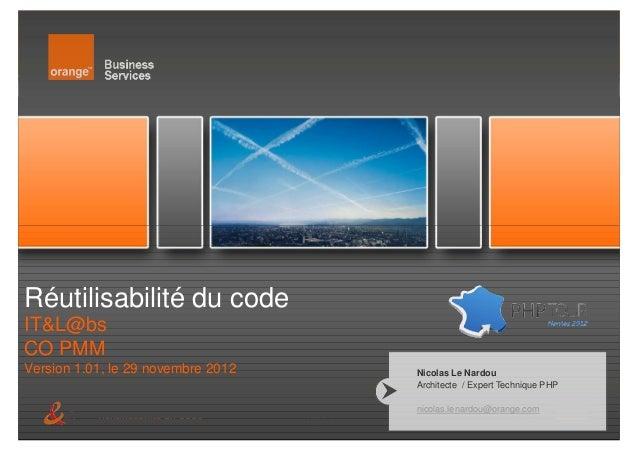Réutilisabilité du codeIT&L@bsCO PMMVersion 1.01, le 29 novembre 2012             Nicolas Le Nardou                       ...