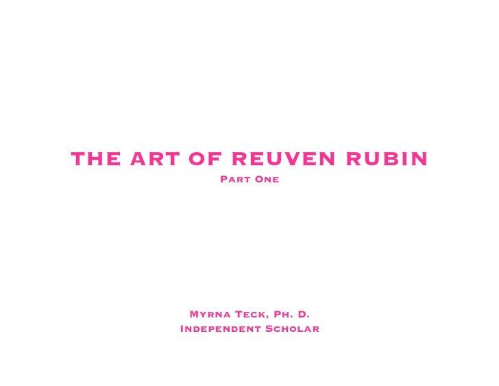 THE ART OF REUVEN RUBIN             Part One              Myrna Teck, Ph. D.        Independent Scholar                   ...