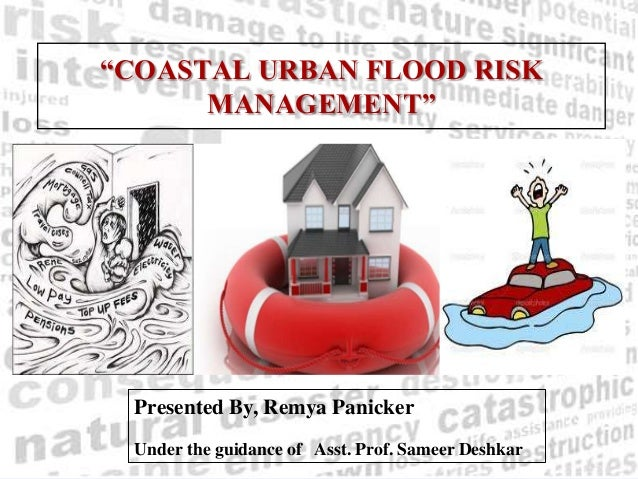 """COASTAL URBAN FLOOD RISKMANAGEMENT""Presented By, Remya PanickerUnder the guidance of Asst. Prof. Sameer Deshkar"