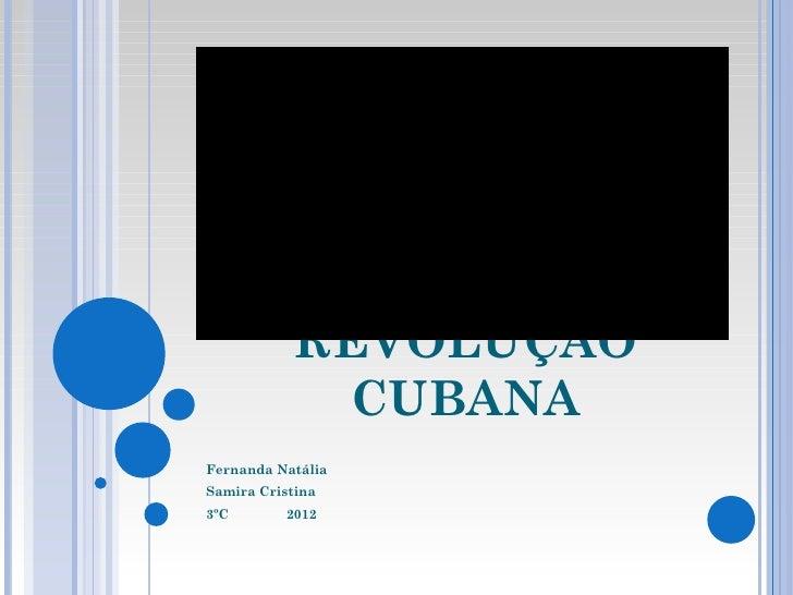 REVOLUÇÃO             CUBANAFernanda NatáliaSamira Cristina3ºC       2012