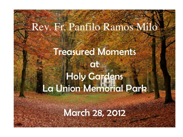 Rev. Fr. Panfilo Ramos Milo    Treasured Moments            at       Holy Gardens  La Union Memorial Park      March 28, 2...
