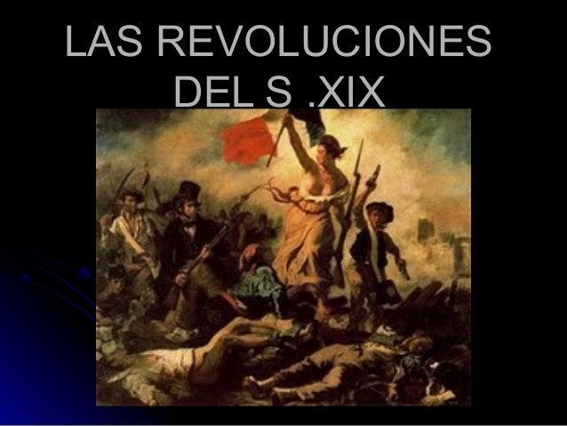 LAS REVOLUCIONESLAS REVOLUCIONES DEL S .XIXDEL S .XIX
