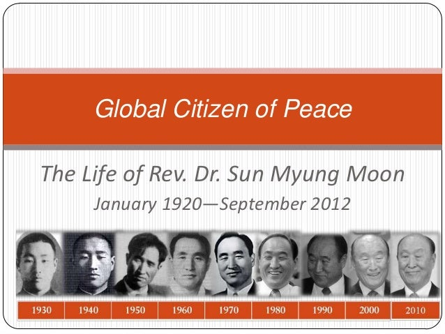 Global Citizen of PeaceThe Life of Rev. Dr. Sun Myung Moon     January 1920—September 2012
