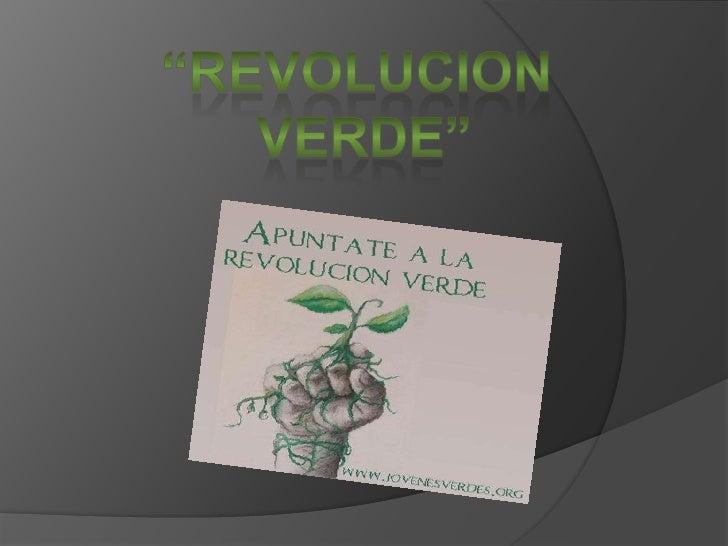     Revolución verde es el nombre con el    que se bautizó en los círculos    internacionales al importante    incremento...