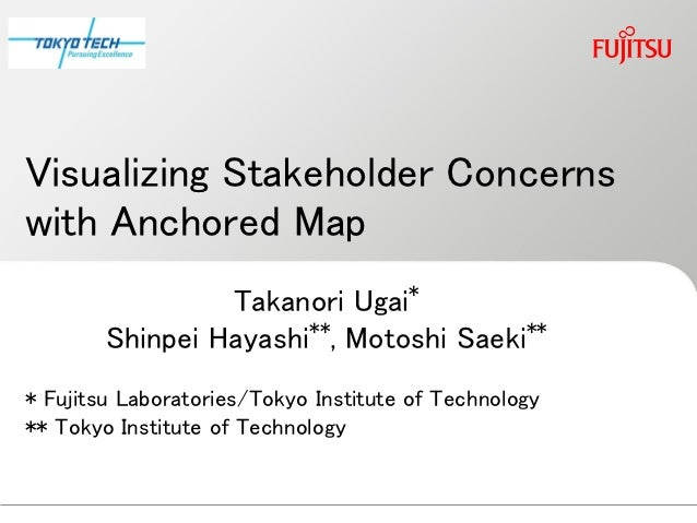 Visualizing Stakeholder Concernswith Anchored Map                 Takanori Ugai*                       **               **...