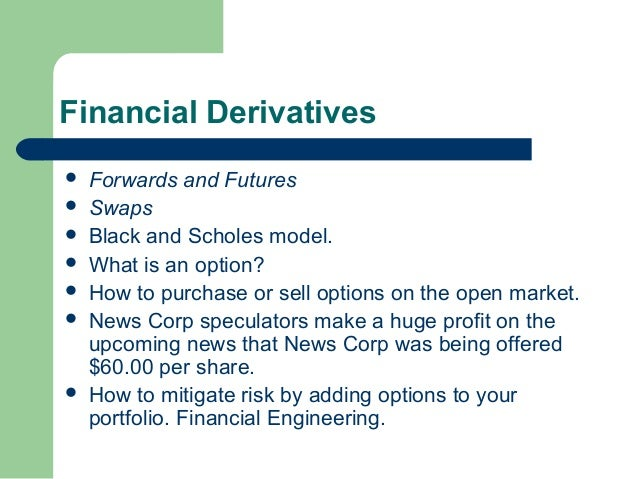 derivatives in financial market portfolio management Derivatives market: the market which deals with the trading of contracts which are derived from any other asset is called as derivative market future market: future market is a type of financial market which deals with the trading of financial instruments at a specific rate where in the delivery takes place in future.