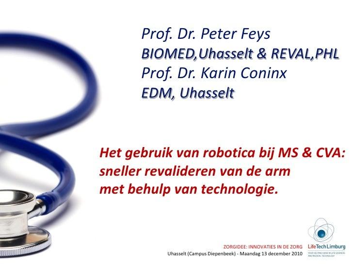Prof. Dr. Peter Feys      BIOMED,Uhasselt & REVAL,PHL      Prof. Dr. Karin Coninx      EDM, UhasseltHet gebruik van roboti...