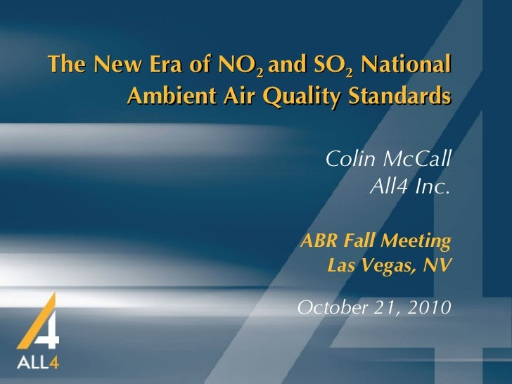The New Era of NO 2  and SO 2  National Ambient Air Quality Standards ABR Fall Meeting   Las Vegas, NV October 21, 2010 Co...