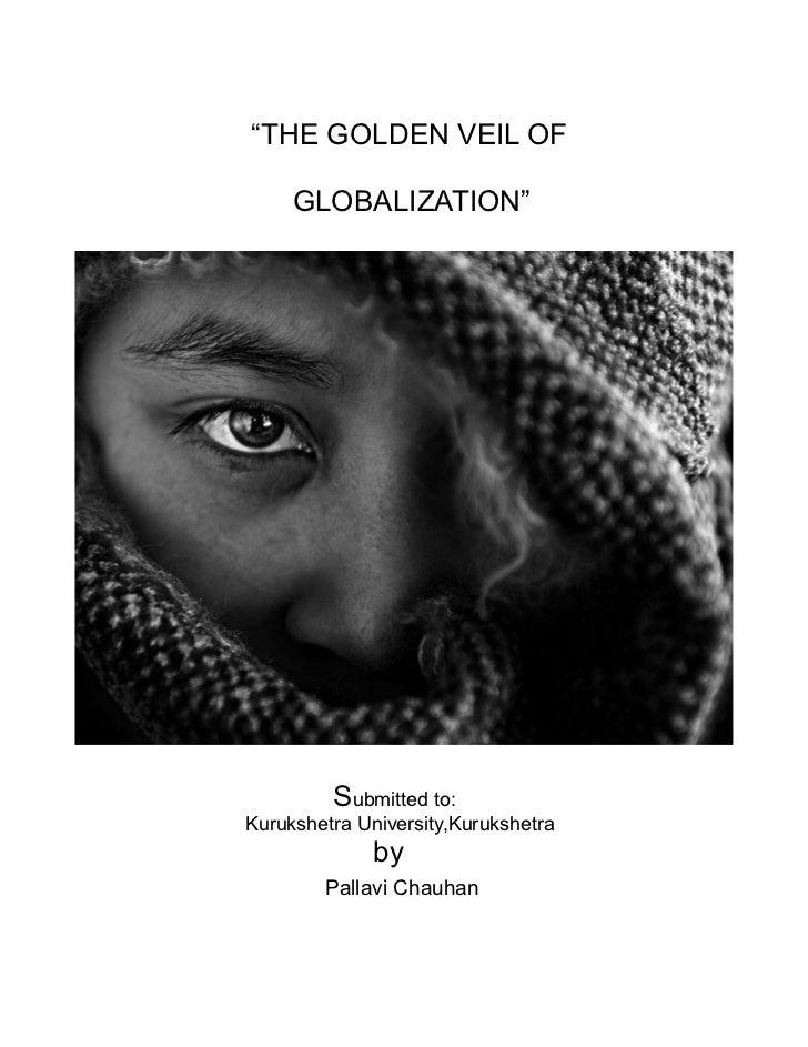 """""""THE GOLDEN VEIL OF     GLOBALIZATION""""         Submitted to:Kurukshetra University,Kurukshetra              by        Pall..."""