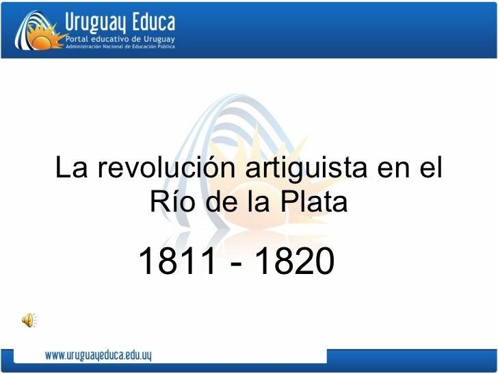 La revolución artiguista en el Río de la Plata 1811 - 1820