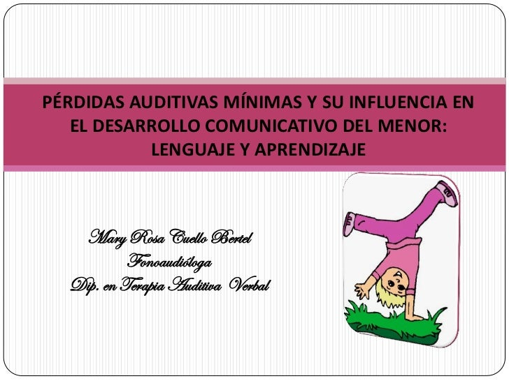 PÉRDIDAS AUDITIVAS MÍNIMAS Y SU INFLUENCIA EN   EL DESARROLLO COMUNICATIVO DEL MENOR:           LENGUAJE Y APRENDIZAJE   M...