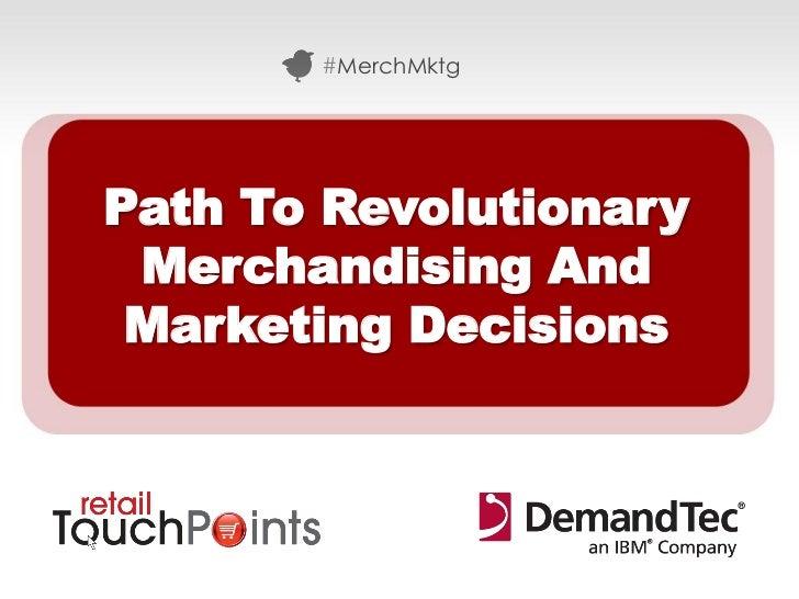 #MerchMktgPath To Revolutionary Merchandising And Marketing Decisions                        #MerchMktg
