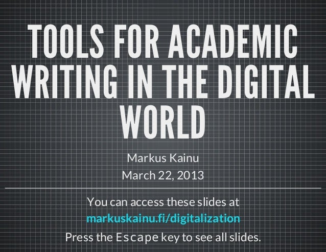 TOOLS FOR ACADEMICWRITING IN THE DIGITAL       WORLD              Markus Kainu              March 22, 2013       You can a...