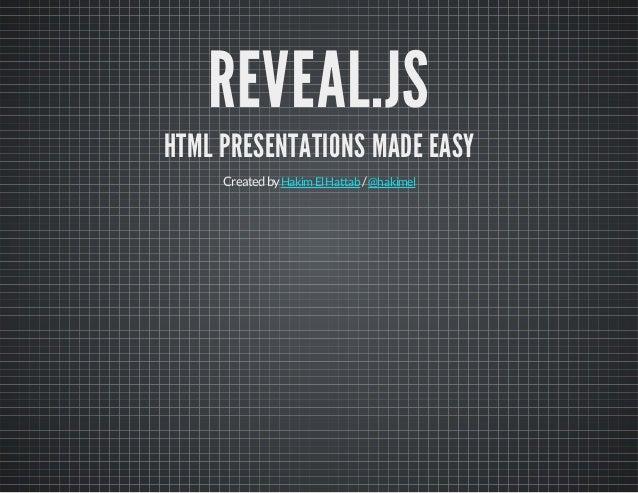 REVEAL.JS HTML PRESENTATIONS MADE EASY Createdby /HakimElHattab @hakimel