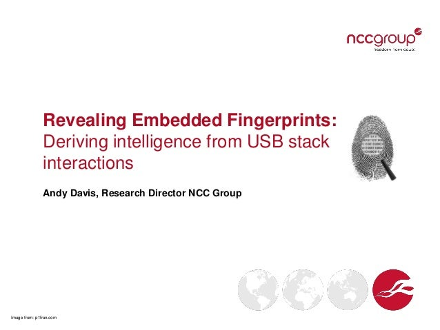 Revealing Embedded Fingerprints: Deriving intelligence from USB stack interactions Andy Davis, Research Director NCC Group...
