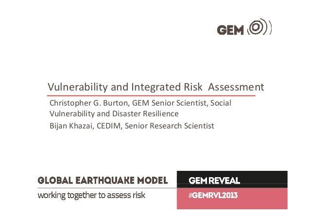 Vulnerability and Integrated Risk Assessment,  Christopher G. Burton, GEM Senior Scientist; Bijan Khazai, CEDIM Senior Research Scientist