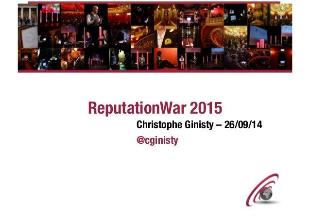 ReputationWar 2015  Christophe Ginisty – 26/09/14  @cginisty