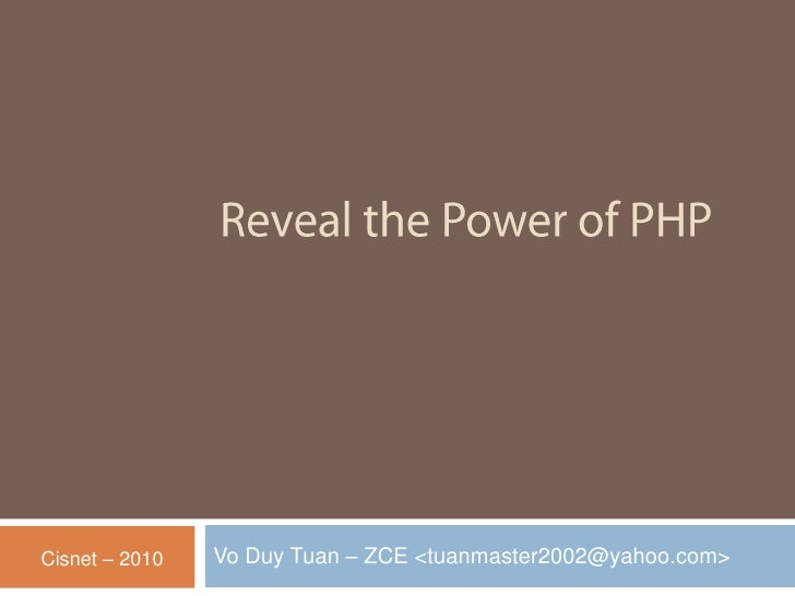 Reveal the Power of PHP Vo Duy Tuan – ZCE <tuanmaster2002@yahoo.com> Cisnet – 2010