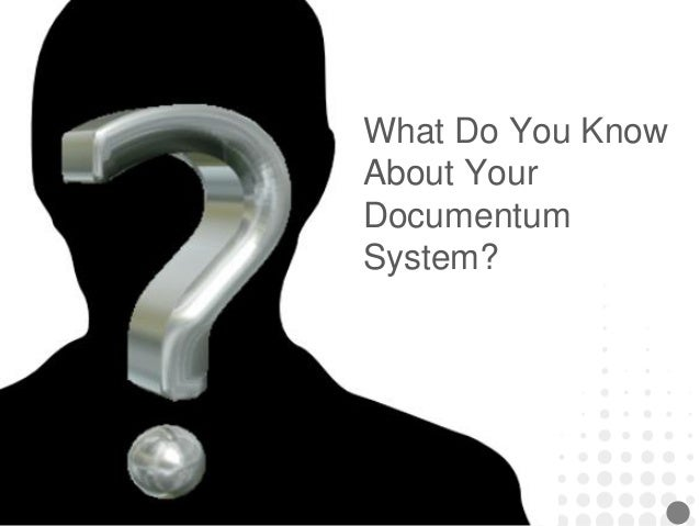 What Do You Know About Your Documentum System?