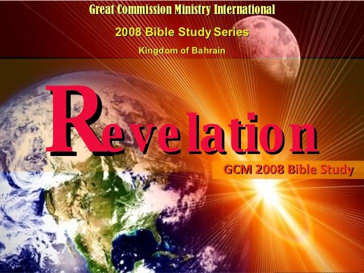 R evelation GCM 2008 Bible Study Great Commission Ministry International 2008 Bible Study Series Kingdom of Bahrain