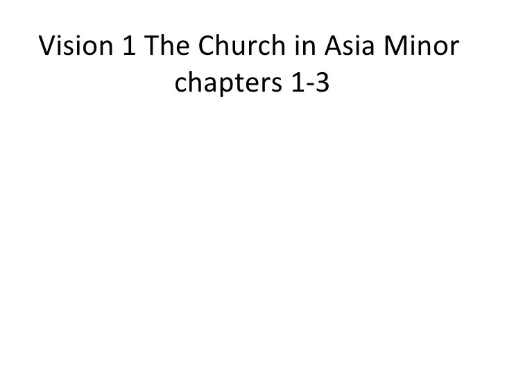 Vision 1 The Church in Asia Minor  chapters 1-3