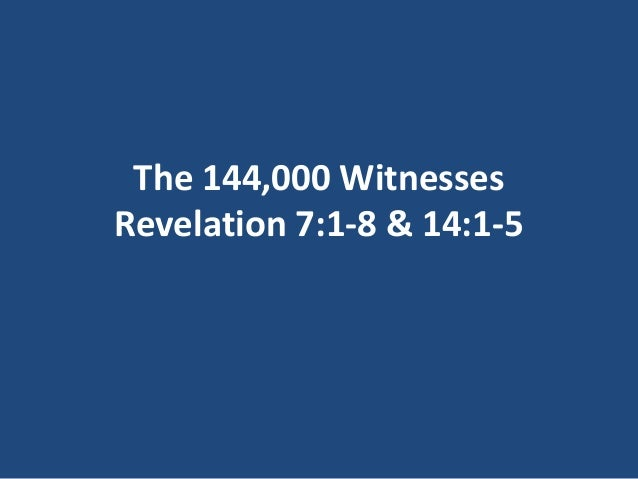 The 144,000 WitnessesRevelation 7:1-8 & 14:1-5