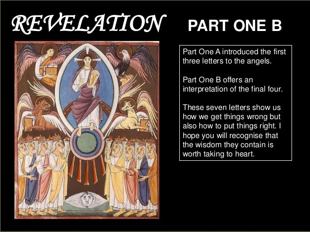 REVELATION  PART ONE B Part One A introduced the first three letters to the angels.  Part One B offers an interpretation o...