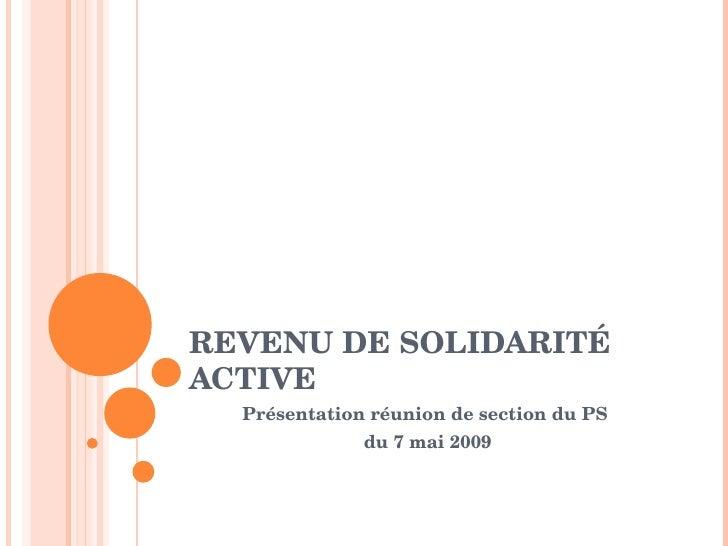 REVENUDESOLIDARITÉ ACTIVE   PrésentationréuniondesectionduPS               du7mai2009
