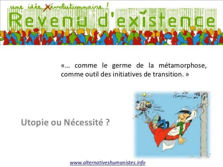 «… comme le germe de la métamorphose,         comme outil des initiatives de transition. »Utopie ou Nécessité ?           ...