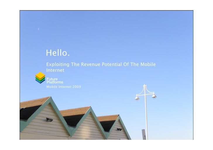 Hello. Exploiting The Revenue Potential Of The Mobile Internet   Mobile Internet 2009