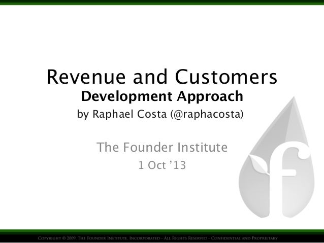 Revenue and Customers Development Approach The Founder Institute 1 Oct '13 by Raphael Costa (@raphacosta)