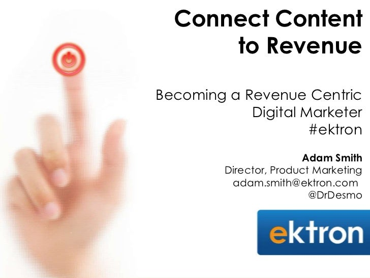 Connect Content      to RevenueBecoming a Revenue Centric            Digital Marketer                     #ektron         ...