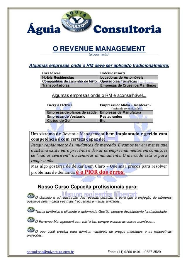 Águia Consultoria  consultoria@ruiventura.com.br Fone: (41) 9269 9401 – 9627 3529  O REVENUE MANAGEMENT  (programação)  Al...