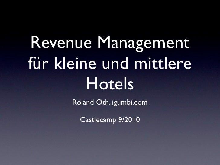 Revenue Management für kleine und mittlere          Hotels       Roland Oth, igumbi.com          Castlecamp 9/2010