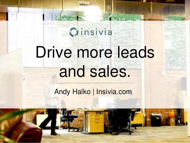 Drive more leads and sales. Andy Halko | Insivia.com