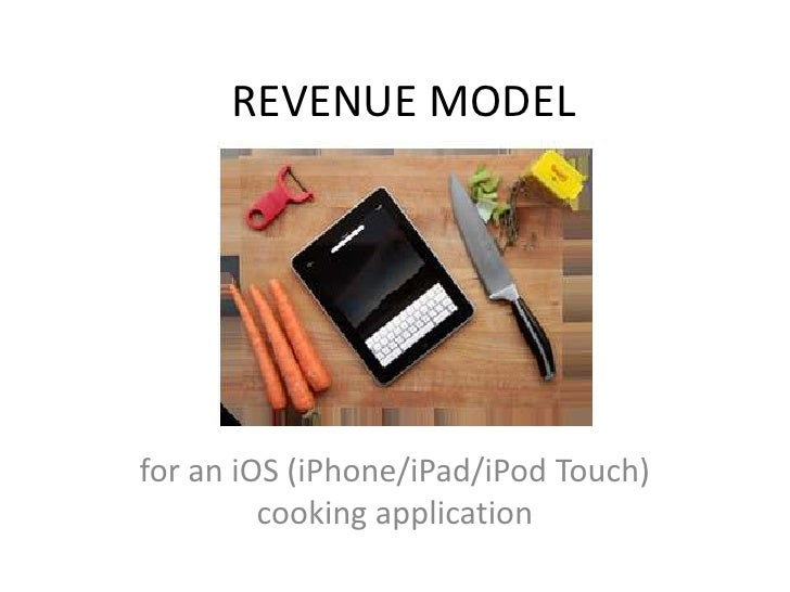 REVENUE MODELfor an iOS (iPhone/iPad/iPod Touch)         cooking application