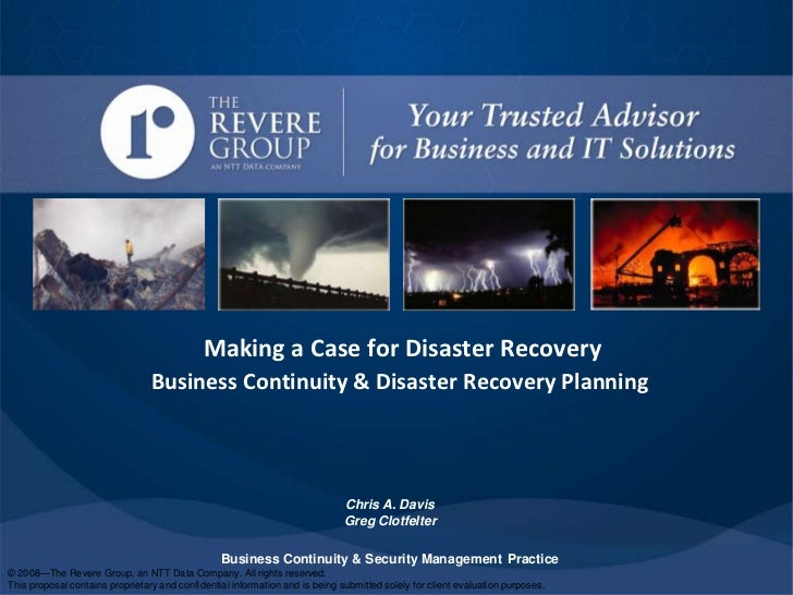 Making a Case for Disaster Recovery<br />Business Continuity & Disaster Recovery Planning<br />Chris A. Davis<br />Greg Cl...
