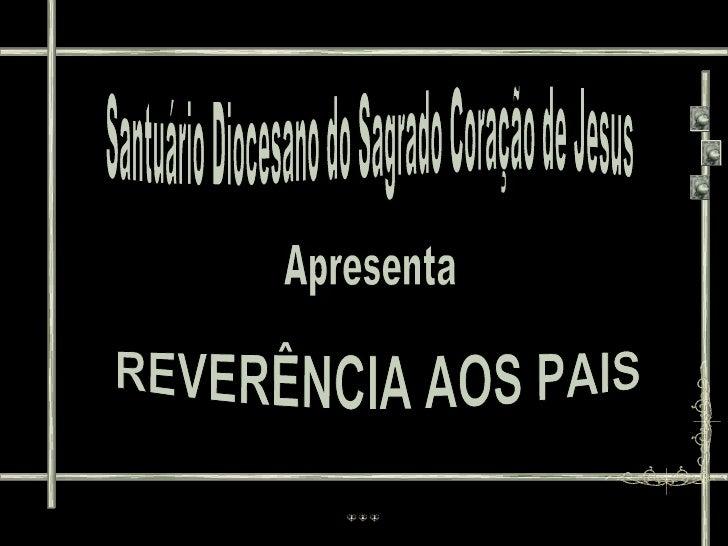 Santuário Diocesano do Sagrado Coração de Jesus Apresenta REVERÊNCIA AOS PAIS