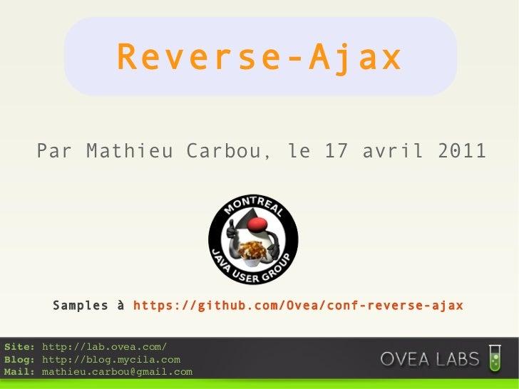 Reverse-Ajax    Par Mathieu Carbou, le 17 avril 2011       Samples à https://github.com/Ovea/conf-reverse-ajaxSite:http:/...