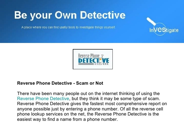 Reverse Phone Detective - Scam or Not There have been many people out on the internet thinking of using the  Reverse Phone...