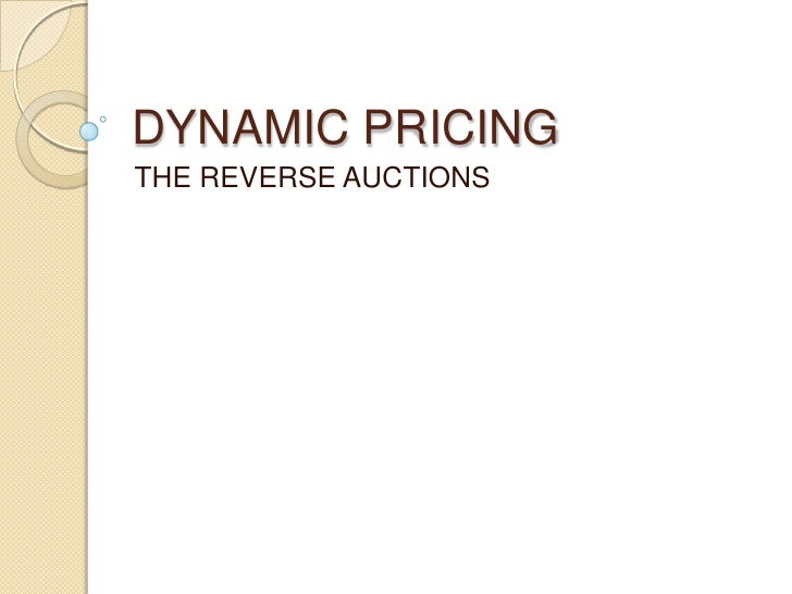 DYNAMIC PRICING <br />THE REVERSE AUCTIONS<br />