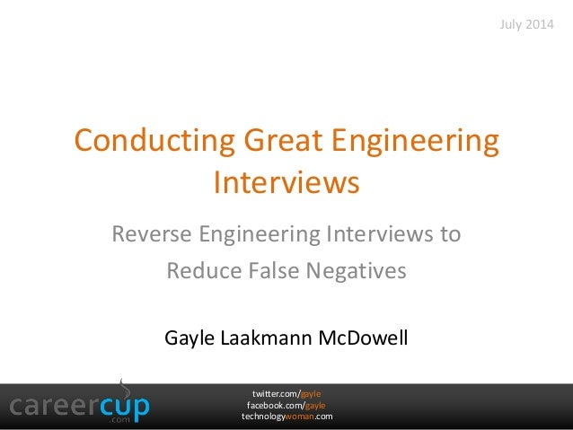 twitter.com/gayle facebook.com/gayle technologywoman.com Conducting Great Engineering Interviews Reverse Engineering Inter...