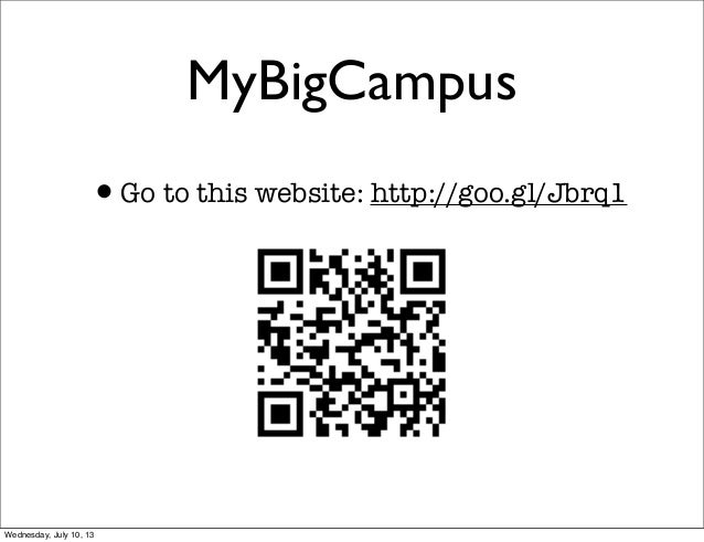 MyBigCampus •Go to this website: http://goo.gl/Jbrq1 Wednesday, July 10, 13