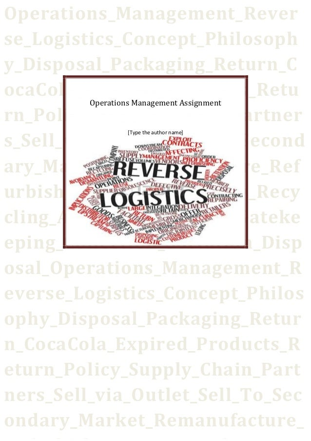 Operations_Management_Rever se_Logistics_Concept_Philosoph y_Disposal_Packaging_Return_C ocaCola_Expired_Products_Retu rn_...