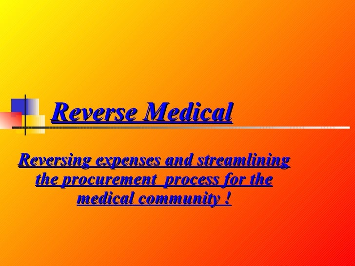 Reverse Medical Reversing expenses and streamlining the procurement  process for the medical community !
