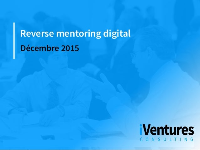 ©iVenturesConsul.ng2015 1 Reverse mentoring digital Décembre 2015