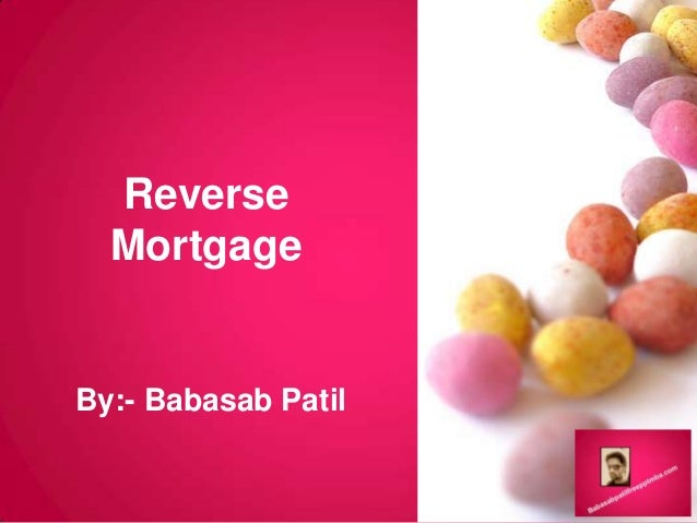 Reverse Mortgage By:- Babasab Patil
