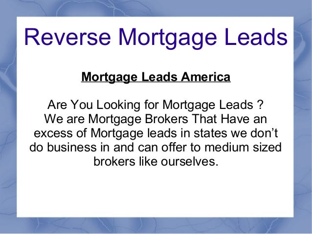 Reverse Mortgage LeadsMortgage Leads AmericaAre You Looking for Mortgage Leads ?We are Mortgage Brokers That Have anexcess...